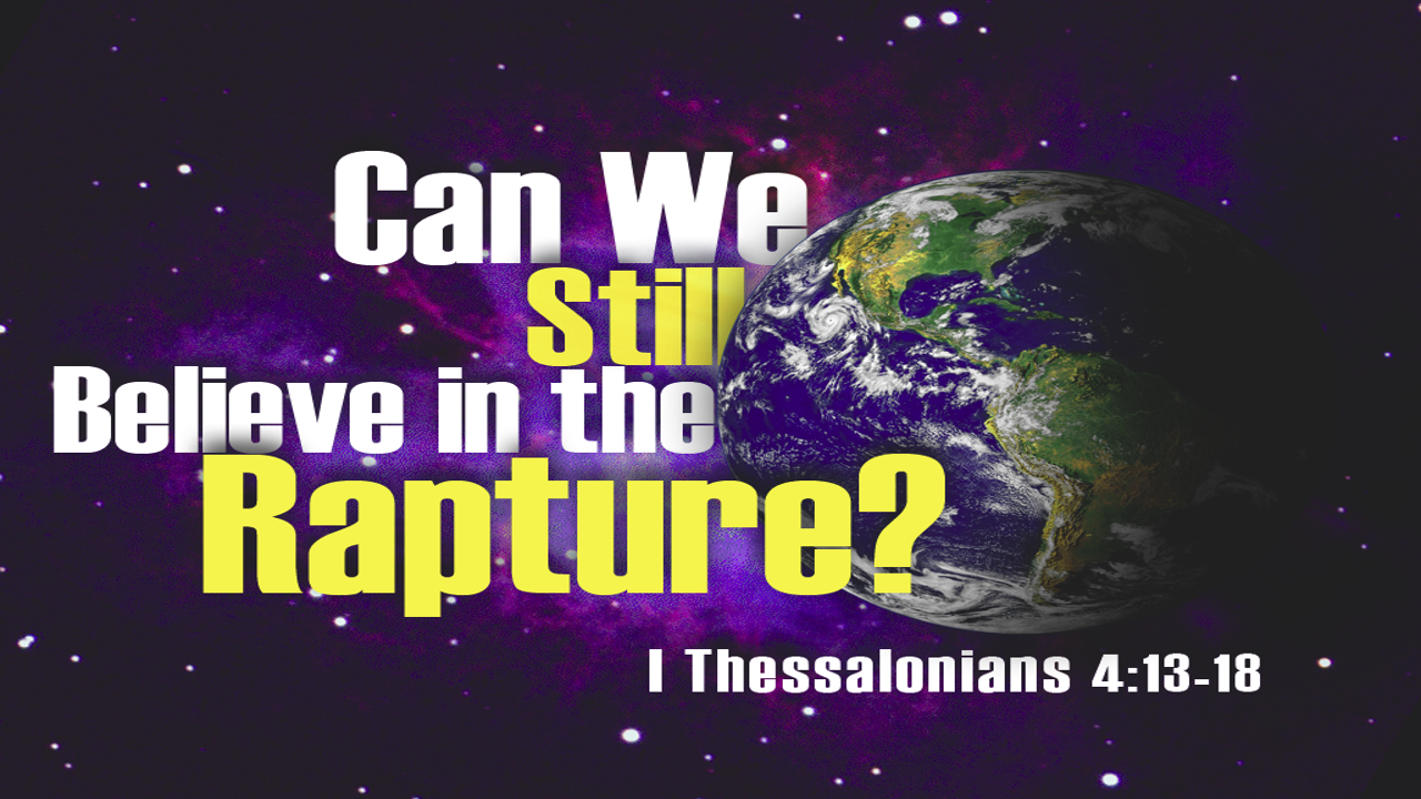 Can we still believe the Rapture?